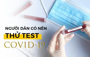 Người dân có nên thử test Covid-19?