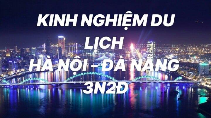 Kinh nghiệm du lịch Hà Nội - Đà Nẵng 3N2Đ