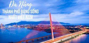 Đà Nẵng đã trở thành thành phố đáng sống như thế nào?