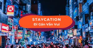 Staycation – Xu hướng du lịch mới lên ngôi trong mùa dịch