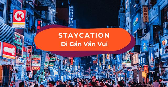 Staycation có nghĩa là du lịch tại chỗ hay những chuyến du lịch mà không cần phải đi xa