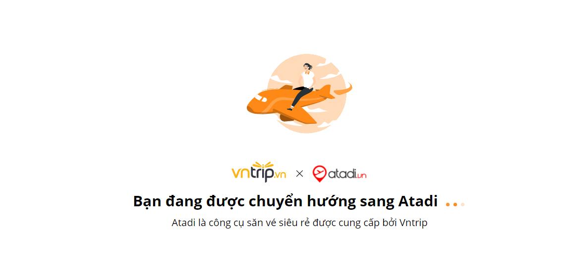 Khi lựa chọn đặt vé máy bay bạn sẽ được chuyển hướng sang trang săn vé máy bay giá rẻ Atadi.vntrip.vn để tiếp tục thao tác đặt vé và thanh toán