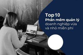 Top 10 phần mềm quản lý cho doanh nghiệp vừa và nhỏ